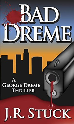 Review: BAD DREME: A George Dreme Thriller by J.R. Stuck