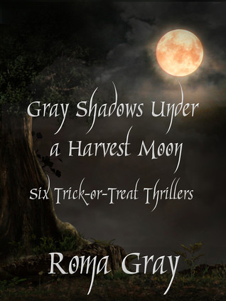 Gray Shadows Under a Harvest Moon- Six Trick-or-Treat Thrillers by Roma Gray