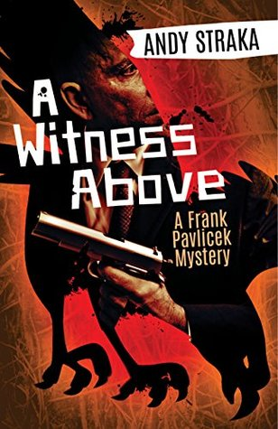 A Witness Above by Andy Straka (Frank Pavlicek Mysteries #1