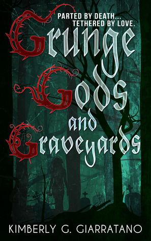 Grunge Gods and Graveyards by Kimberly G. Giarratano