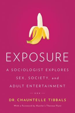 Exposure: A Sociologist Explores Sex, Society, and Adult Entertainment by Chauntelle Tibbals