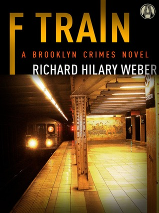 F Train by RIchard Hilary Weber (A Brooklyn Crimes Novel)