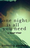 One Night Is All You Need by Kimberly G. Giarratano (A Short Story)