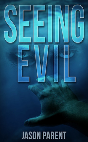 Review: Seeing Evil by Jason Parent