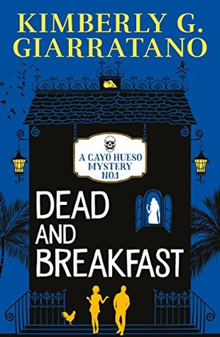 Dead and Breakfast by Kimberly G. Giarratano - A Cayo Hueso Mystery Book 1