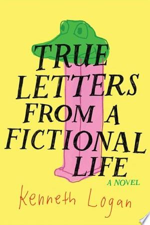 Young Adult Review: True Letters from a Fictional Life by Kenneth Logan